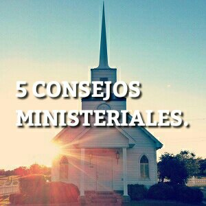 5 CONSEJOS MINISTERIALES