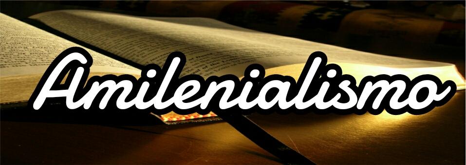 ¿Qué es elAmilenialismo?