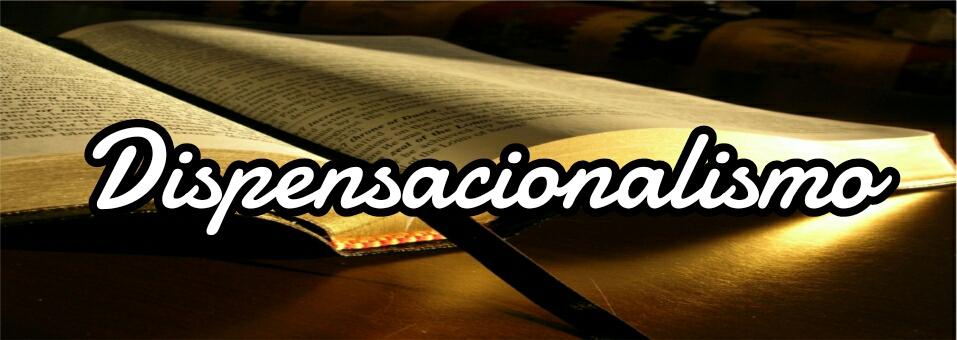 ¿Es bíblico el dispensacionalismo?
