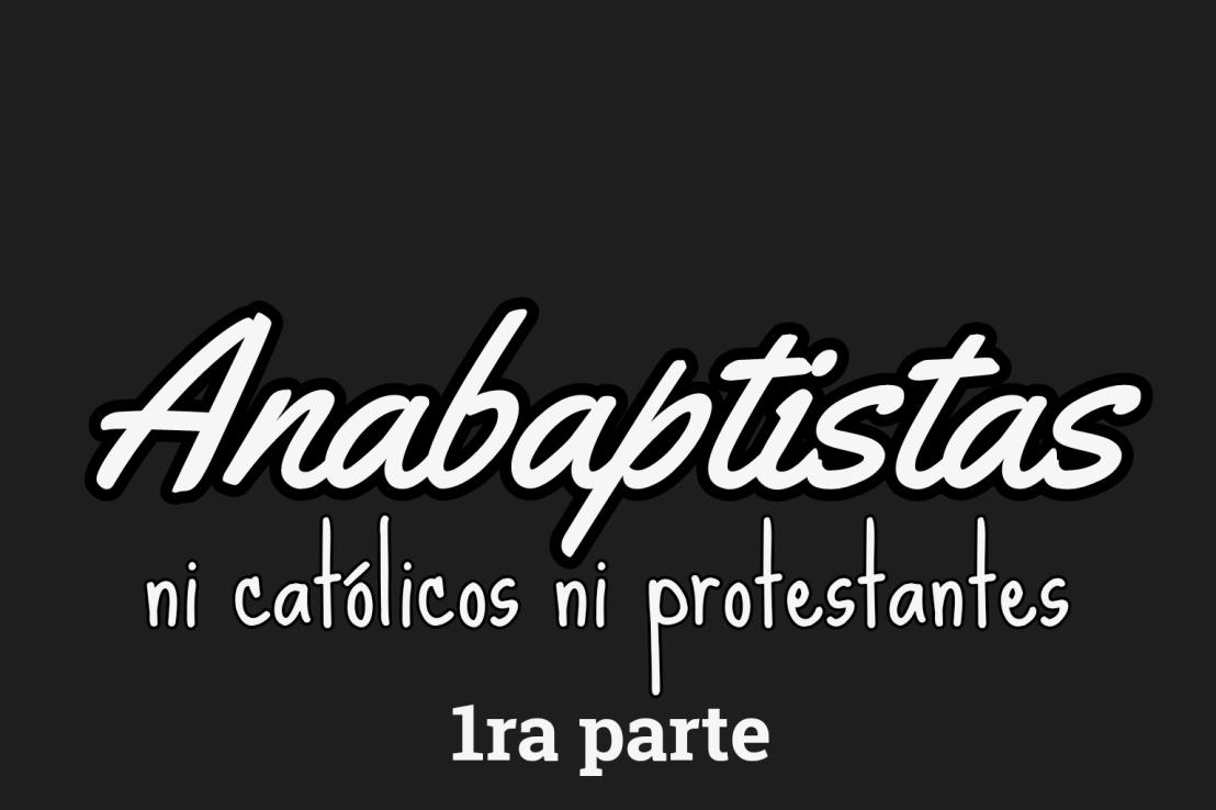 Anabaptistas 1ra parte