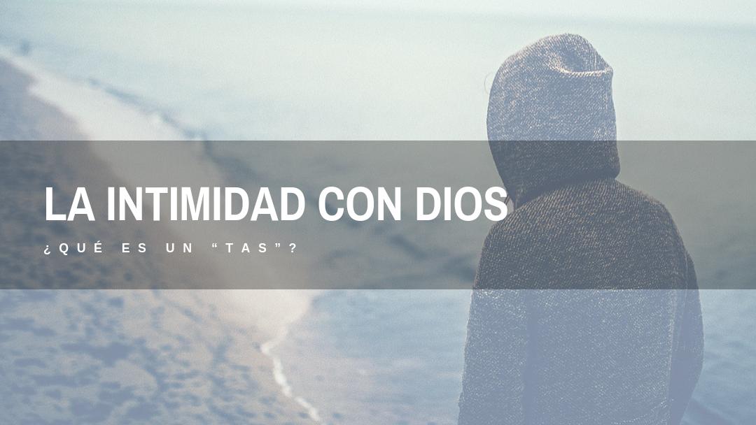 """La intimidad con Dios ¿qué es un""""TAS""""?"""